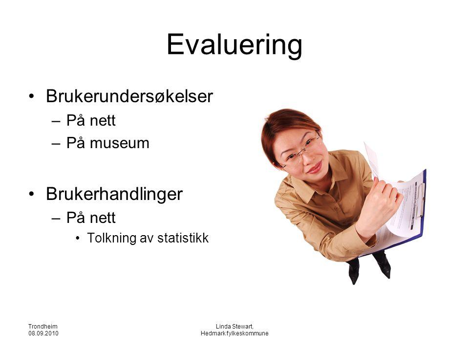 Trondheim 08.09.2010 Linda Stewart, Hedmark fylkeskommune Evaluering •Brukerundersøkelser –På nett –På museum •Brukerhandlinger –På nett •Tolkning av statistikk