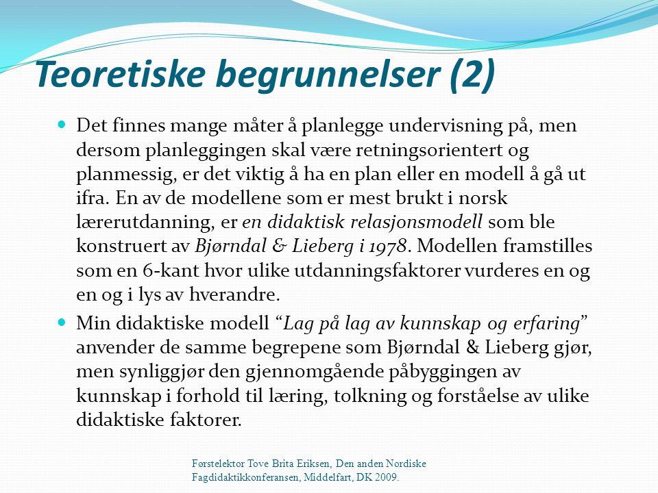 Teoretiske begrunnelser (2)  Det finnes mange måter å planlegge undervisning på, men dersom planleggingen skal være retningsorientert og planmessig, er det viktig å ha en plan eller en modell å gå ut ifra.