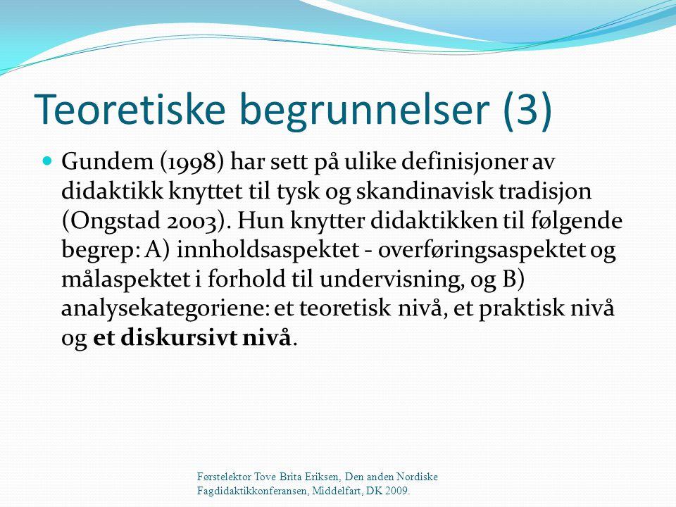 Teoretiske begrunnelser (3)  Gundem (1998) har sett på ulike definisjoner av didaktikk knyttet til tysk og skandinavisk tradisjon (Ongstad 2003).