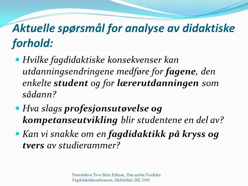 Aktuelle spørsmål for analyse av didaktiske forhold:  Hvilke fagdidaktiske konsekvenser kan utdanningsendringene medføre for fagene, den enkelte student og for lærerutdanningen som sådann.