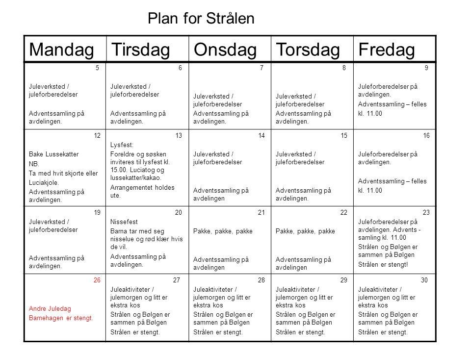 Plan for Strålen MandagTirsdagOnsdagTorsdagFredag 5 Juleverksted / juleforberedelser Adventssamling på avdelingen.