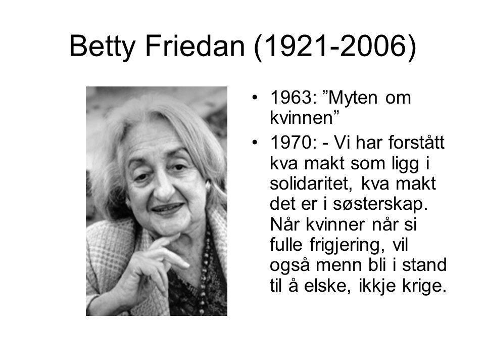 """Betty Friedan (1921-2006) •1963: """"Myten om kvinnen"""" •1970: - Vi har forstått kva makt som ligg i solidaritet, kva makt det er i søsterskap. Når kvinne"""