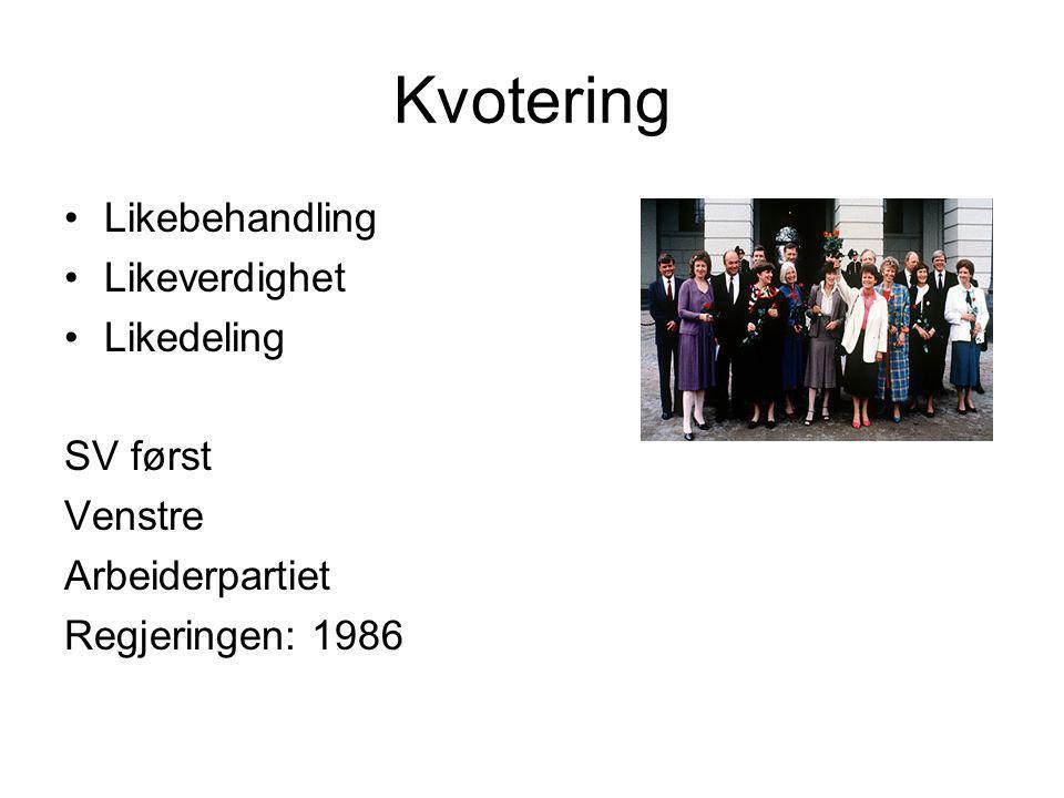 Kvotering •Likebehandling •Likeverdighet •Likedeling SV først Venstre Arbeiderpartiet Regjeringen: 1986