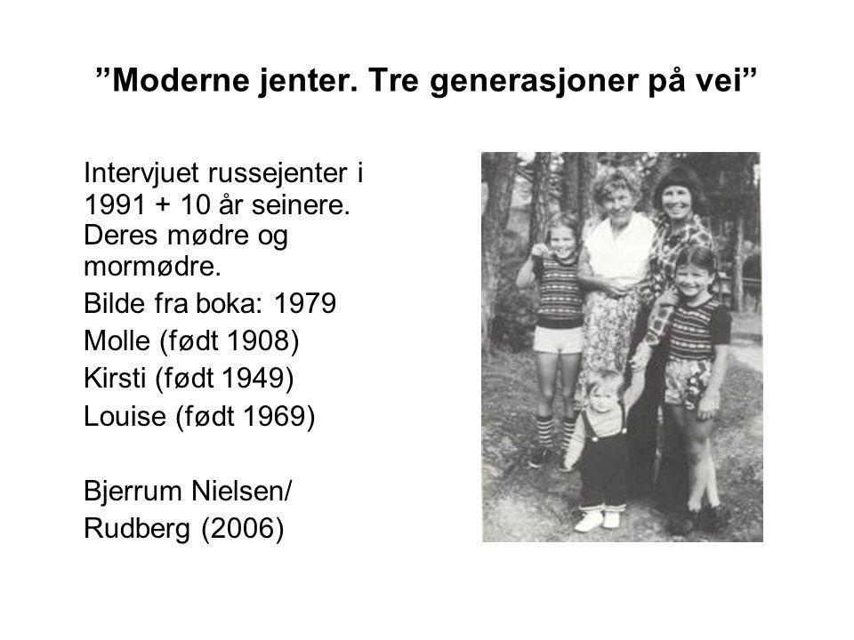 """""""Moderne jenter. Tre generasjoner på vei"""" Intervjuet russejenter i 1991 + 10 år seinere. Deres mødre og mormødre. Bilde fra boka: 1979 Molle (født 190"""
