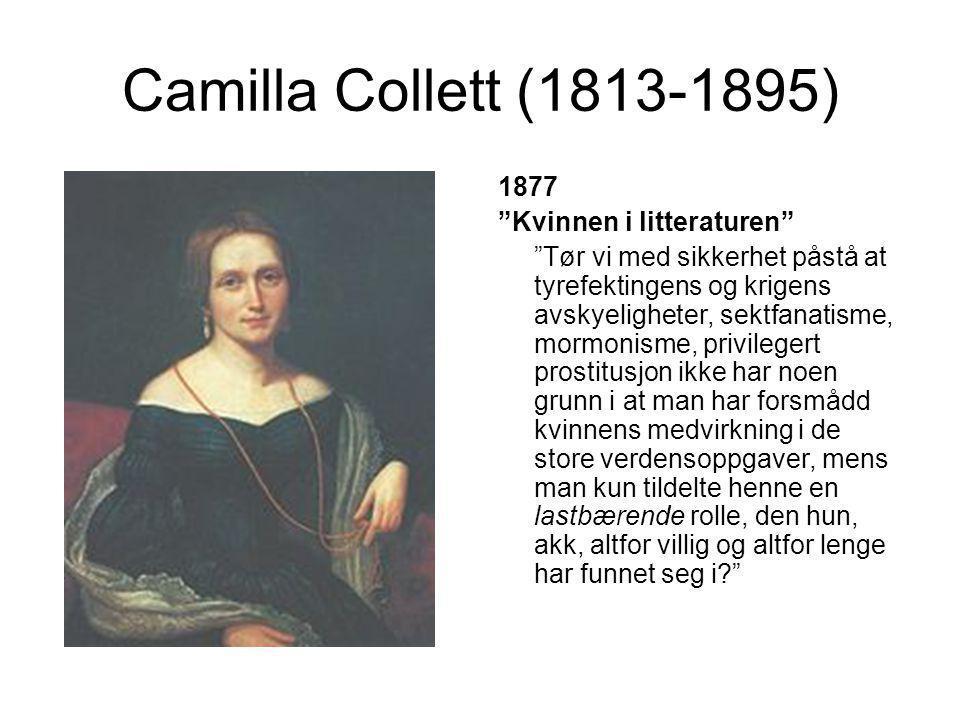"""Camilla Collett (1813-1895) 1877 """"Kvinnen i litteraturen"""" """"Tør vi med sikkerhet påstå at tyrefektingens og krigens avskyeligheter, sektfanatisme, morm"""