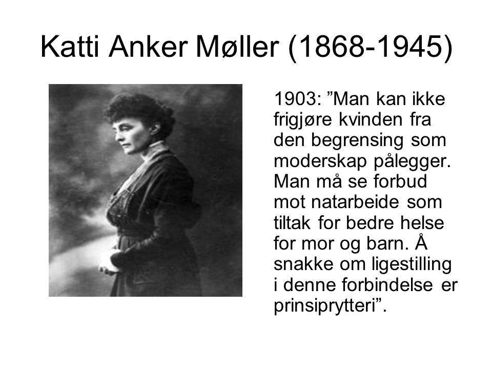 """Katti Anker Møller (1868-1945) 1903: """"Man kan ikke frigjøre kvinden fra den begrensing som moderskap pålegger. Man må se forbud mot natarbeide som til"""