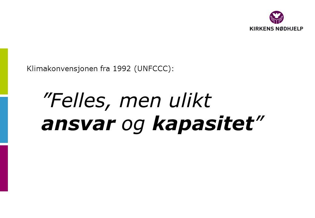Felles, men ulikt ansvar og kapasitet Klimakonvensjonen fra 1992 (UNFCCC):