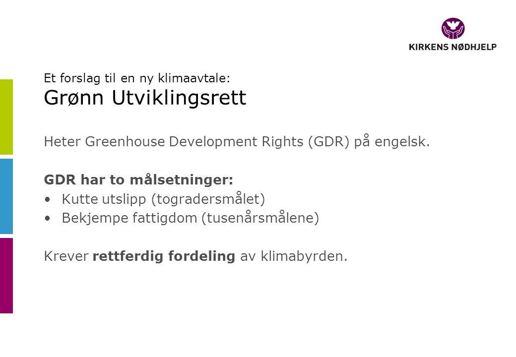 Et forslag til en ny klimaavtale: Grønn Utviklingsrett Heter Greenhouse Development Rights (GDR) på engelsk.
