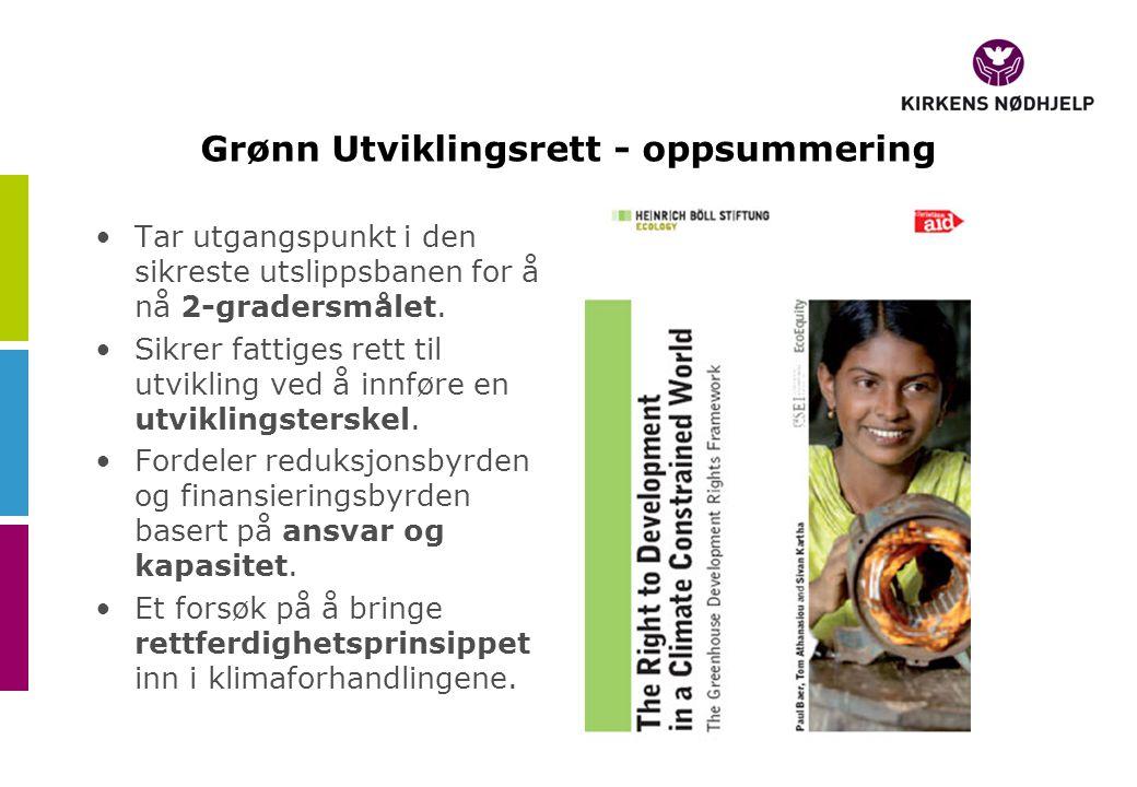 Grønn Utviklingsrett - oppsummering •Tar utgangspunkt i den sikreste utslippsbanen for å nå 2-gradersmålet.