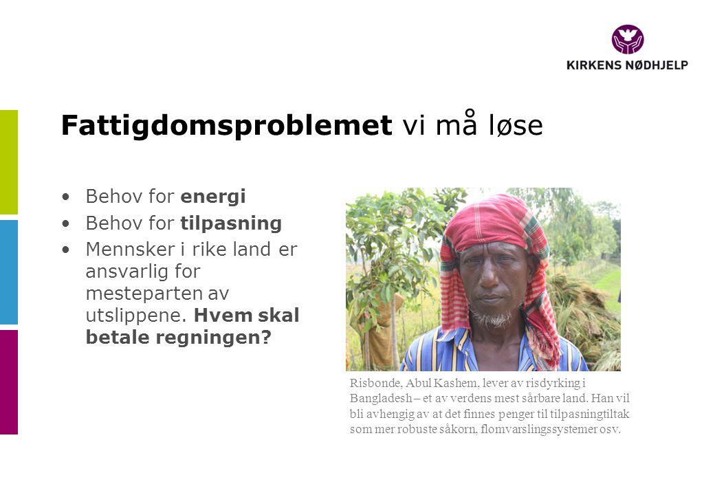 Fattigdomsproblemet vi må løse •Behov for energi •Behov for tilpasning •Mennsker i rike land er ansvarlig for mesteparten av utslippene.