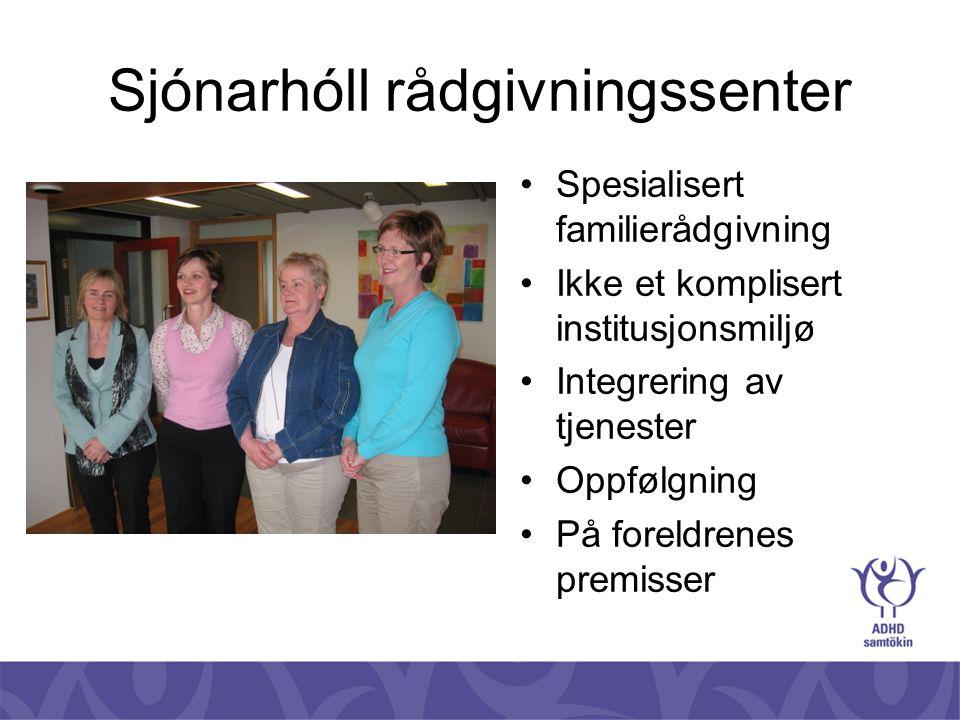 Sjónarhóll rådgivningssenter •Spesialisert familierådgivning •Ikke et komplisert institusjonsmiljø •Integrering av tjenester •Oppfølgning •På foreldre