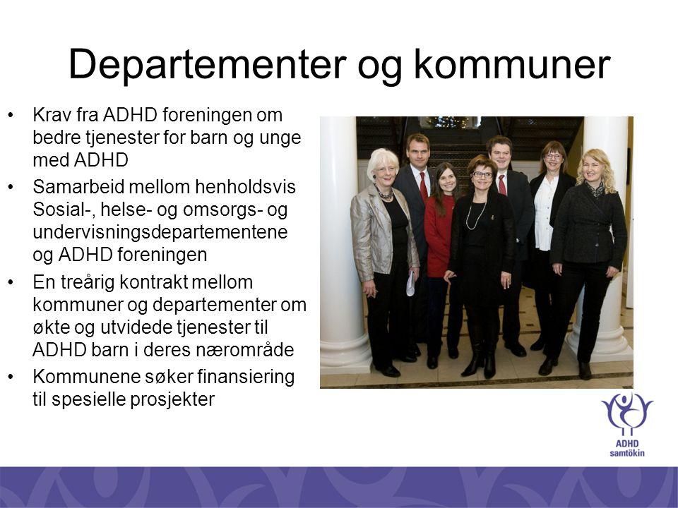 Departementer og kommuner •Krav fra ADHD foreningen om bedre tjenester for barn og unge med ADHD •Samarbeid mellom henholdsvis Sosial-, helse- og omso