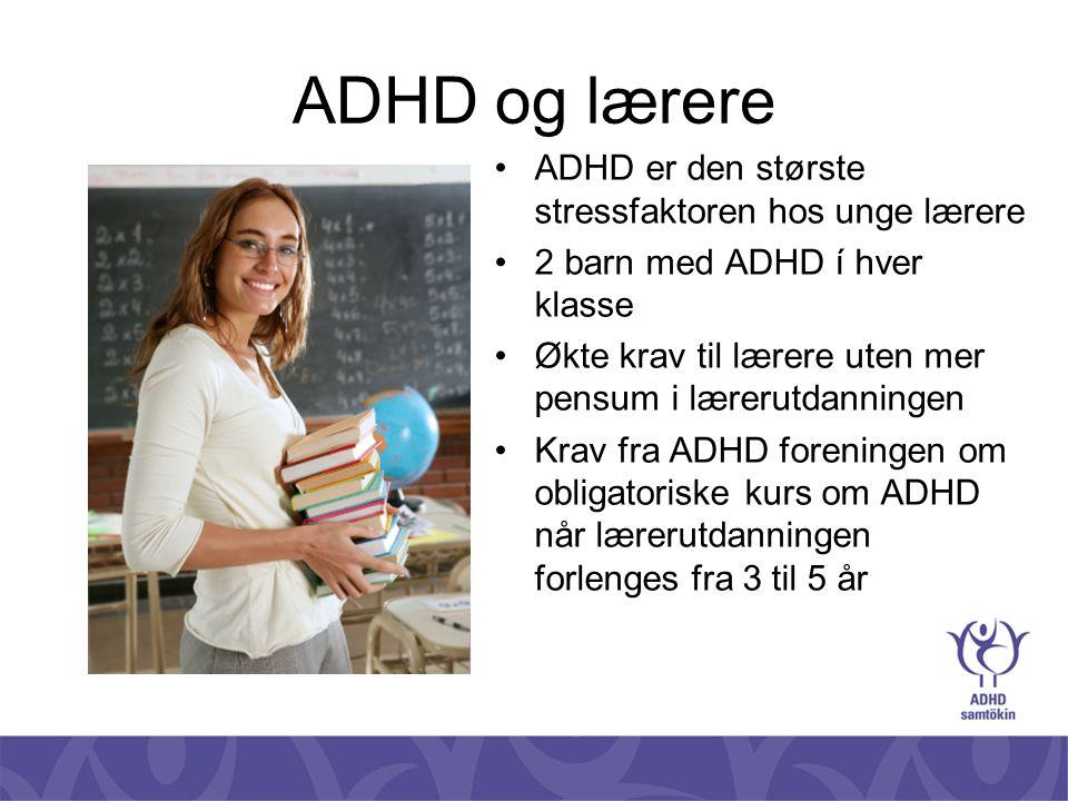 ADHD og lærere •ADHD er den største stressfaktoren hos unge lærere •2 barn med ADHD í hver klasse •Økte krav til lærere uten mer pensum i lærerutdanni