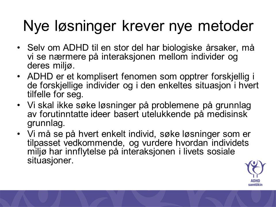 Nye løsninger krever nye metoder •Selv om ADHD til en stor del har biologiske årsaker, må vi se nærmere på interaksjonen mellom individer og deres mil