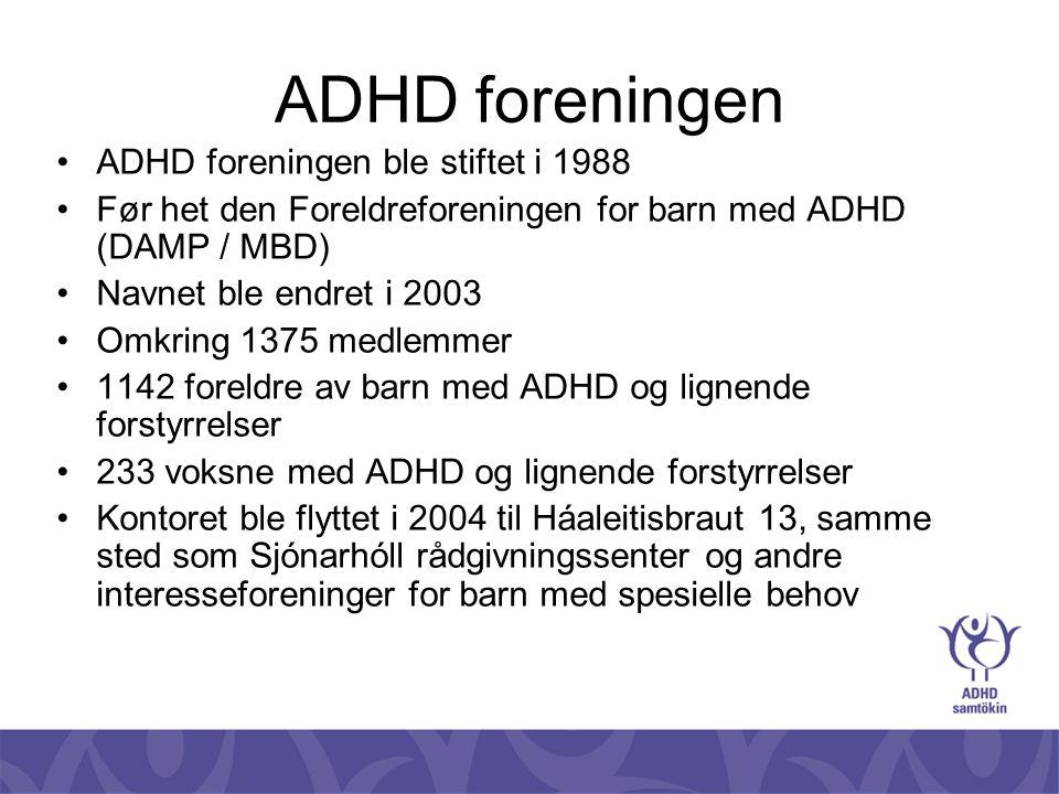 ADHD foreningen •ADHD foreningen ble stiftet i 1988 •Før het den Foreldreforeningen for barn med ADHD (DAMP / MBD) •Navnet ble endret i 2003 •Omkring