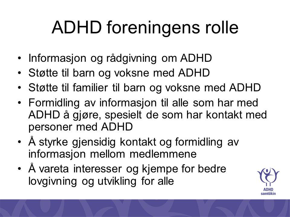 ADHD foreningens rolle •Informasjon og rådgivning om ADHD •Støtte til barn og voksne med ADHD •Støtte til familier til barn og voksne med ADHD •Formid
