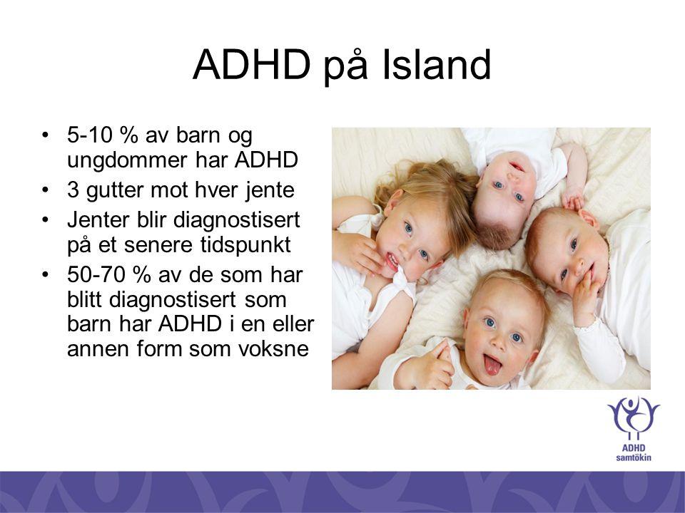 ADHD på Island •5-10 % av barn og ungdommer har ADHD •3 gutter mot hver jente •Jenter blir diagnostisert på et senere tidspunkt •50-70 % av de som har