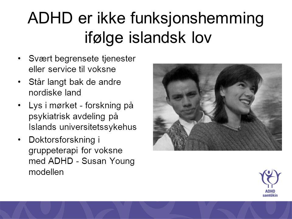 ADHD er ikke funksjonshemming ifølge islandsk lov •Svært begrensete tjenester eller service til voksne •Står langt bak de andre nordiske land •Lys i m
