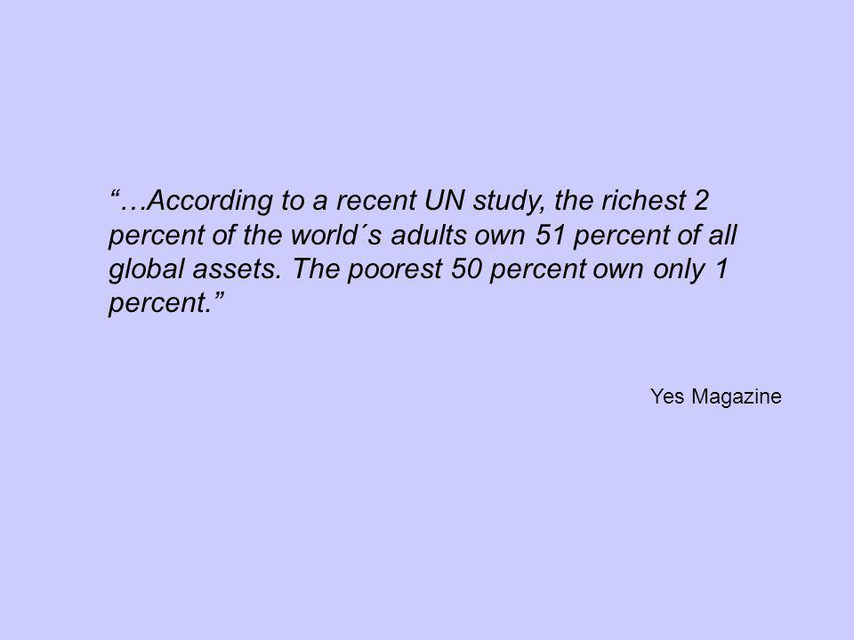 …According to a recent UN study, the richest 2 percent of the world´s adults own 51 percent of all global assets.