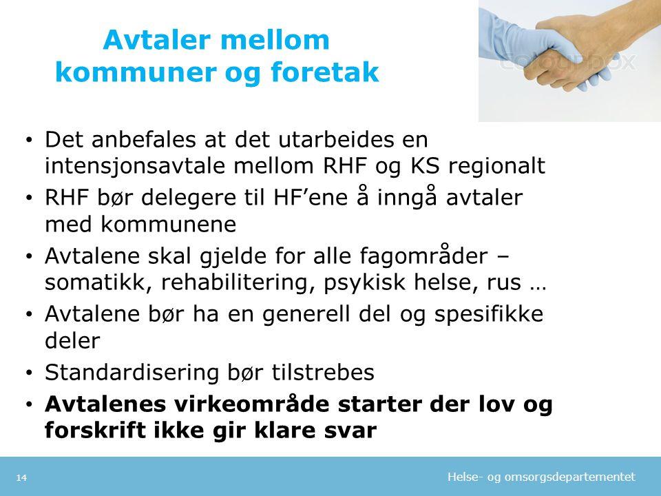 Helse- og omsorgsdepartementet Avtaler mellom kommuner og foretak • Det anbefales at det utarbeides en intensjonsavtale mellom RHF og KS regionalt • R