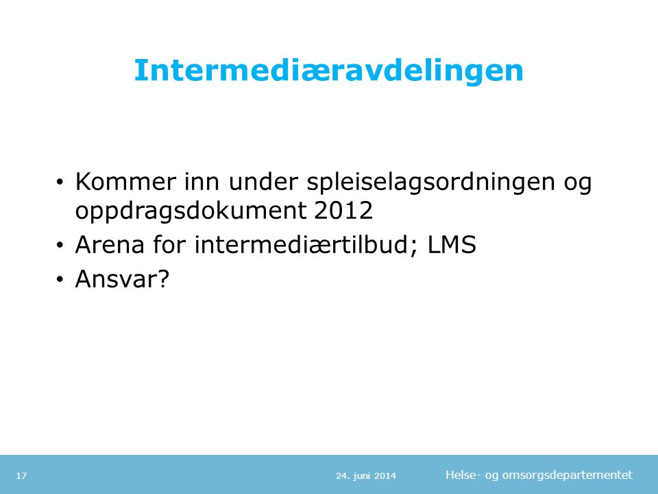 Intermediæravdelingen • Kommer inn under spleiselagsordningen og oppdragsdokument 2012 • Arena for intermediærtilbud; LMS • Ansvar? 24. juni 201417