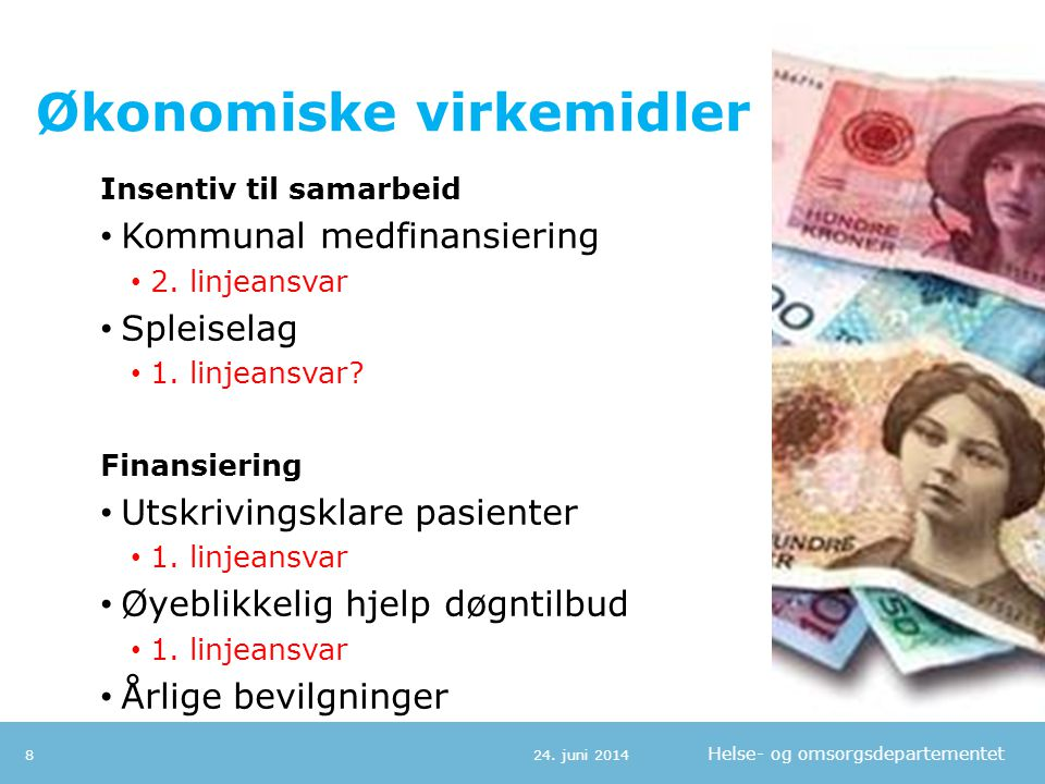 Helse- og omsorgsdepartementet Økonomiske virkemidler Insentiv til samarbeid • Kommunal medfinansiering • 2.