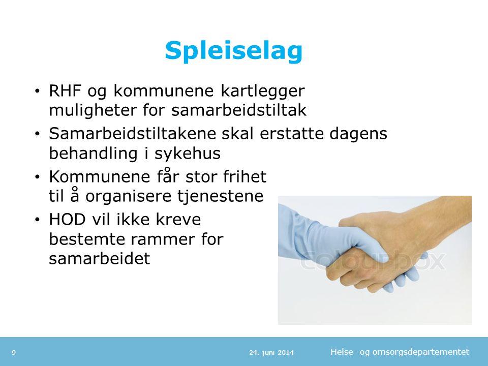 Helse- og omsorgsdepartementet Spleiselag • RHF og kommunene kartlegger muligheter for samarbeidstiltak • Samarbeidstiltakene skal erstatte dagens beh