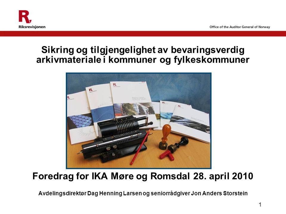 1 Sikring og tilgjengelighet av bevaringsverdig arkivmateriale i kommuner og fylkeskommuner Foredrag for IKA Møre og Romsdal 28. april 2010 Avdelingsd