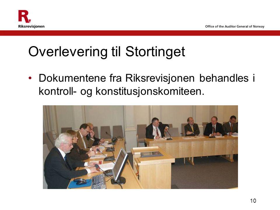 10 •Dokumentene fra Riksrevisjonen behandles i kontroll- og konstitusjonskomiteen. Overlevering til Stortinget