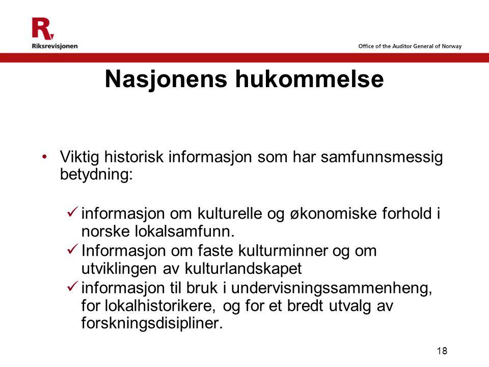 18 Nasjonens hukommelse •Viktig historisk informasjon som har samfunnsmessig betydning:  informasjon om kulturelle og økonomiske forhold i norske lokalsamfunn.