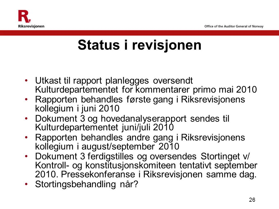 26 Status i revisjonen •Utkast til rapport planlegges oversendt Kulturdepartementet for kommentarer primo mai 2010 •Rapporten behandles første gang i