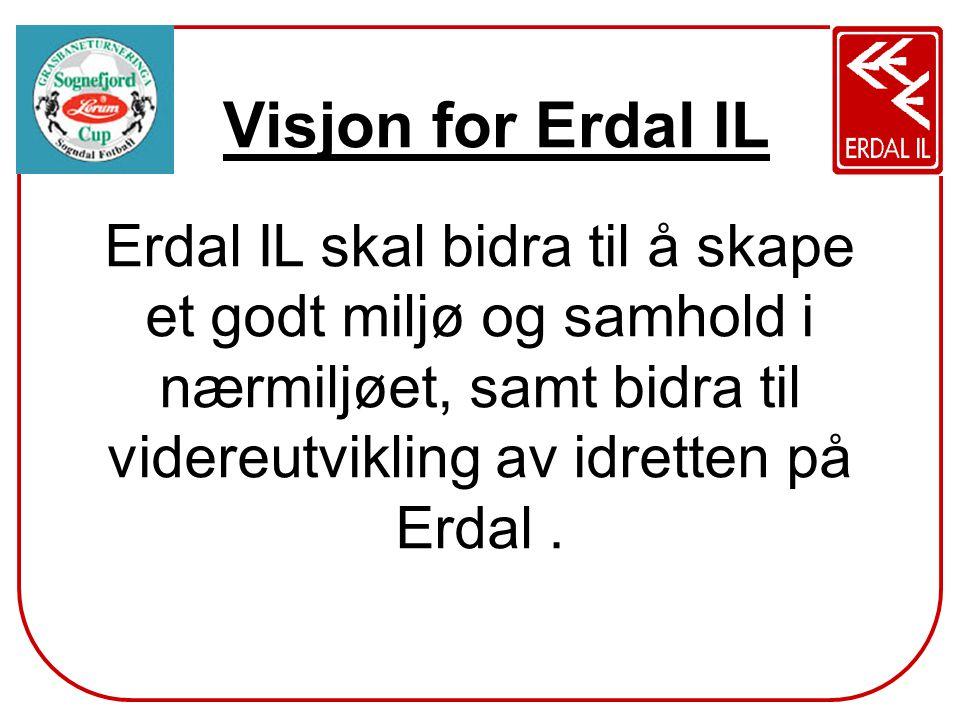 Visjon for Erdal IL Erdal IL skal bidra til å skape et godt miljø og samhold i nærmiljøet, samt bidra til videreutvikling av idretten på Erdal.