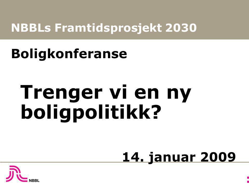 NBBLs Framtidsprosjekt 2030 Boligkonferanse Trenger vi en ny boligpolitikk? 14. januar 2009