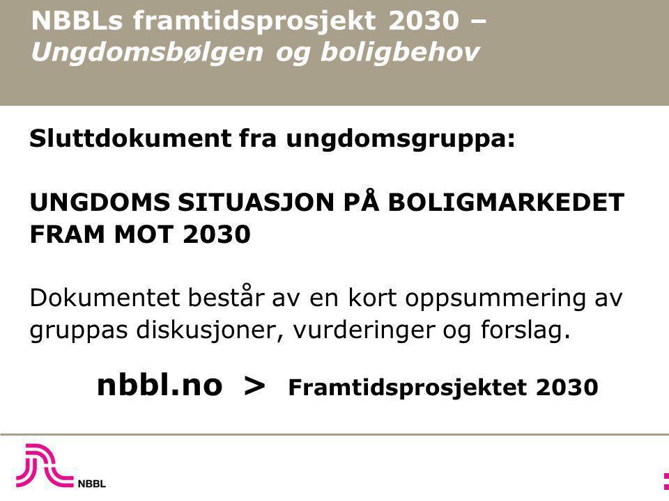 NBBLs framtidsprosjekt 2030 – Ungdomsbølgen og boligbehov Sluttdokument fra ungdomsgruppa: UNGDOMS SITUASJON PÅ BOLIGMARKEDET FRAM MOT 2030 Dokumentet