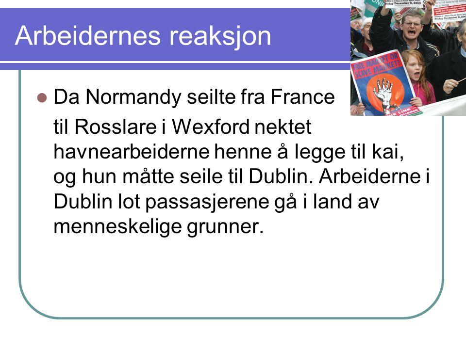 Arbeidernes reaksjon  Da Normandy seilte fra France til Rosslare i Wexford nektet havnearbeiderne henne å legge til kai, og hun måtte seile til Dubli
