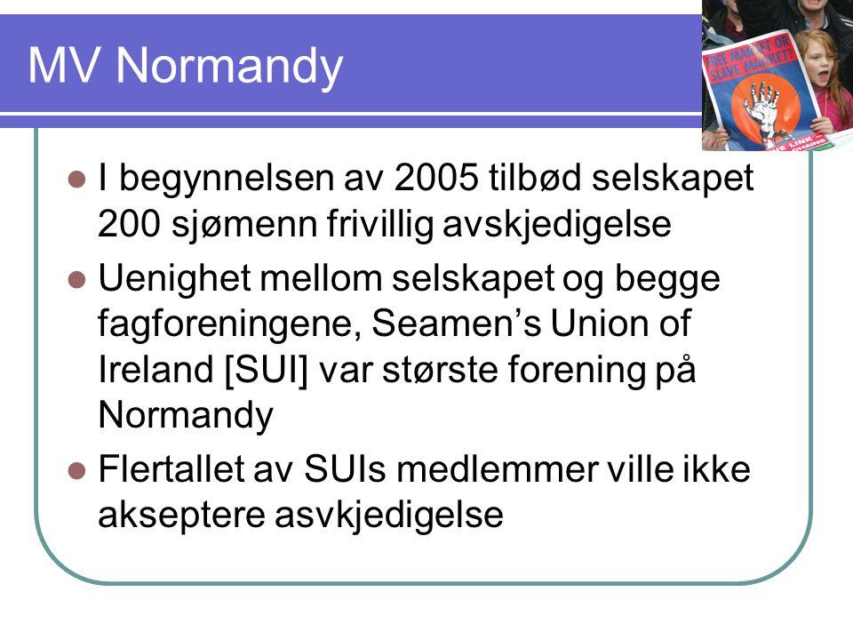 MV Normandy  I begynnelsen av 2005 tilbød selskapet 200 sjømenn frivillig avskjedigelse  Uenighet mellom selskapet og begge fagforeningene, Seamen's