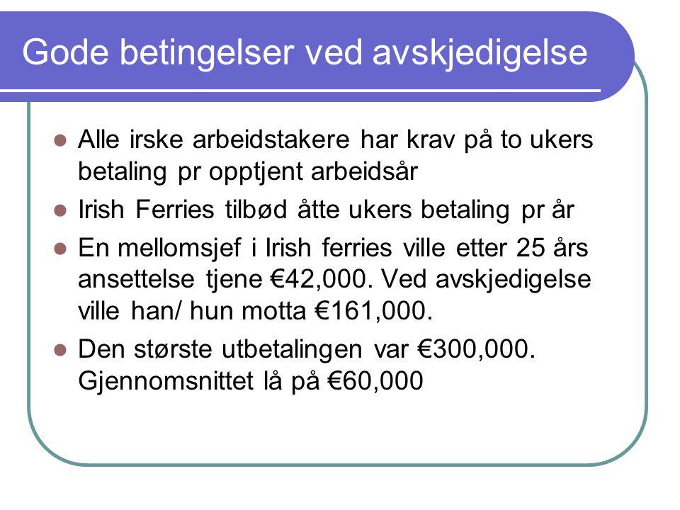 Gode betingelser ved avskjedigelse  Alle irske arbeidstakere har krav på to ukers betaling pr opptjent arbeidsår  Irish Ferries tilbød åtte ukers be