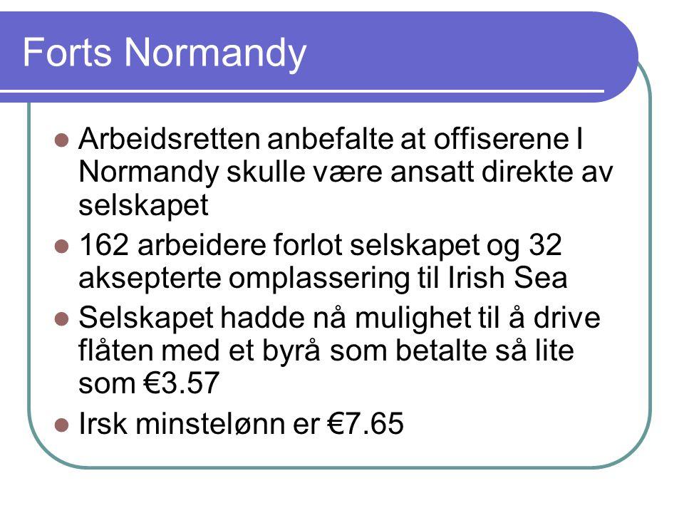 Forts Normandy  Arbeidsretten anbefalte at offiserene I Normandy skulle være ansatt direkte av selskapet  162 arbeidere forlot selskapet og 32 aksep