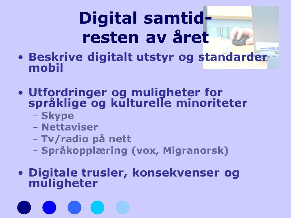 Digital samtid- resten av året •Beskrive digitalt utstyr og standarder mobil •Utfordringer og muligheter for språklige og kulturelle minoriteter –Skyp