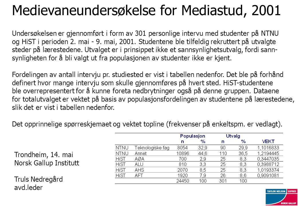 Medievaneundersøkelse for Mediastud, 2001 Undersøkelsen er gjennomført i form av 301 personlige intervu med studenter på NTNU og HiST i perioden 2.