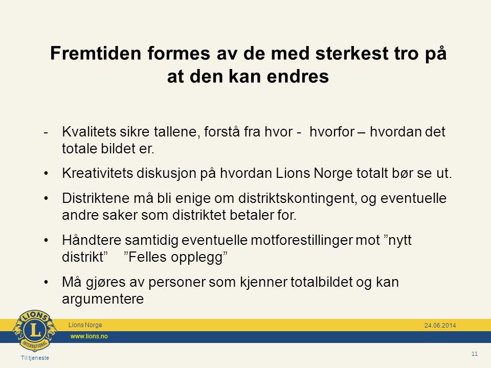 Til tjeneste Lions Norge www.lions.no 11 24.06.2014 Fremtiden formes av de med sterkest tro på at den kan endres - Kvalitets sikre tallene, forstå fra