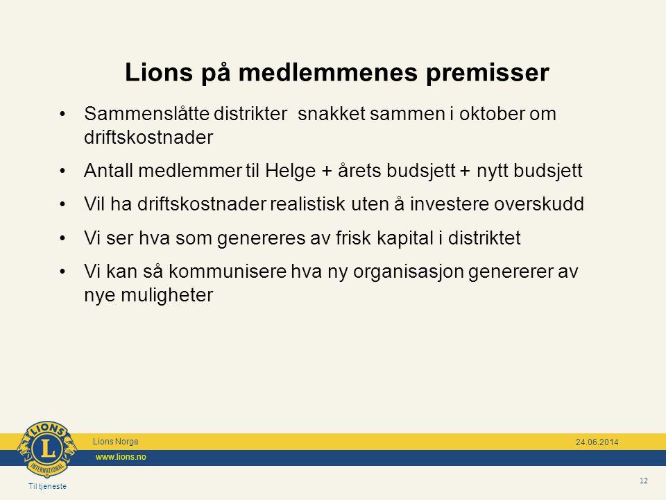 Til tjeneste Lions Norge www.lions.no 12 24.06.2014 Lions på medlemmenes premisser •Sammenslåtte distrikter snakket sammen i oktober om driftskostnade