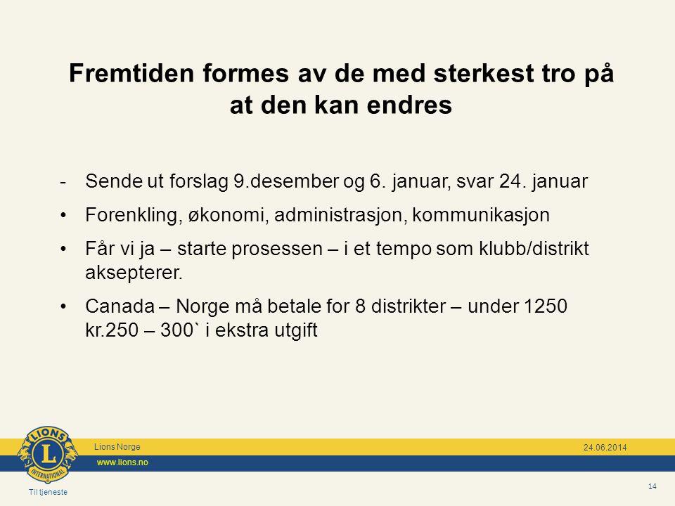 Til tjeneste Lions Norge www.lions.no 14 24.06.2014 Fremtiden formes av de med sterkest tro på at den kan endres - Sende ut forslag 9.desember og 6. j