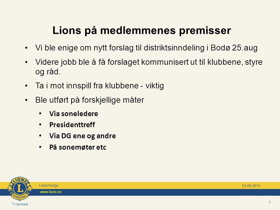 Til tjeneste Lions Norge www.lions.no 2 24.06.2014 Lions på medlemmenes premisser •Vi ble enige om nytt forslag til distriktsinndeling i Bodø 25.aug •