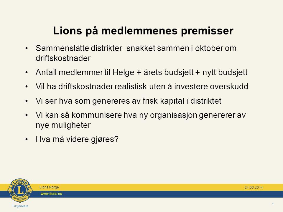 Til tjeneste Lions Norge www.lions.no 4 24.06.2014 Lions på medlemmenes premisser •Sammenslåtte distrikter snakket sammen i oktober om driftskostnader