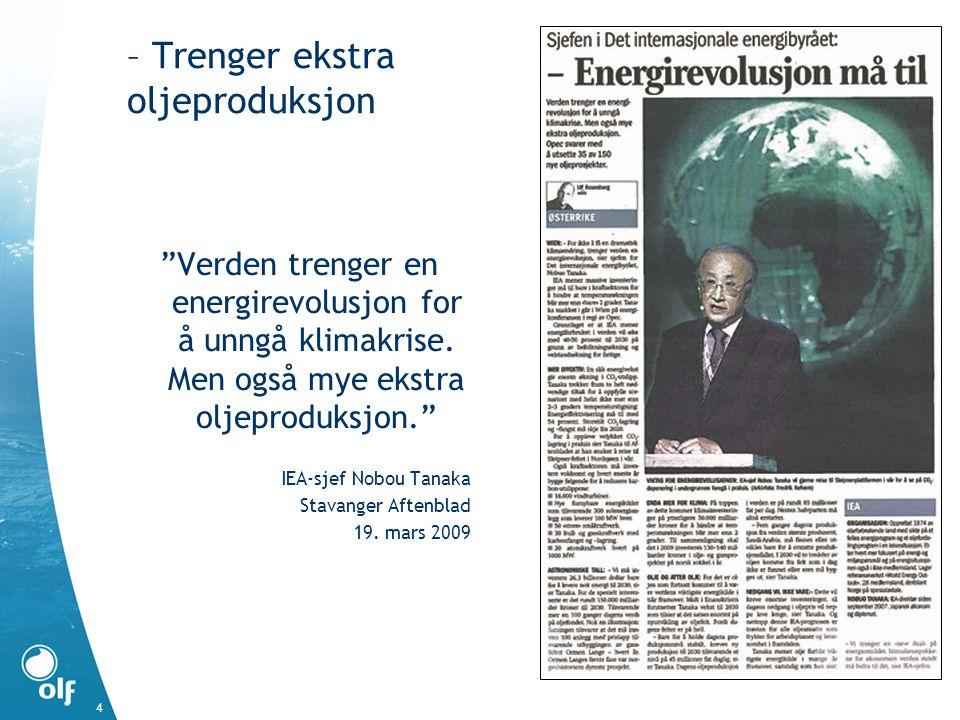 """4 – Trenger ekstra oljeproduksjon """"Verden trenger en energirevolusjon for å unngå klimakrise. Men også mye ekstra oljeproduksjon."""" IEA-sjef Nobou Tana"""