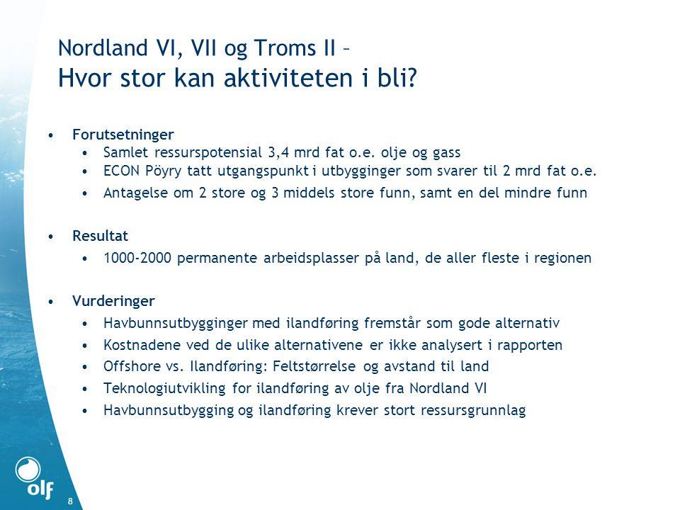 8 Nordland VI, VII og Troms II – Hvor stor kan aktiviteten i bli? •Forutsetninger •Samlet ressurspotensial 3,4 mrd fat o.e. olje og gass •ECON Pöyry t