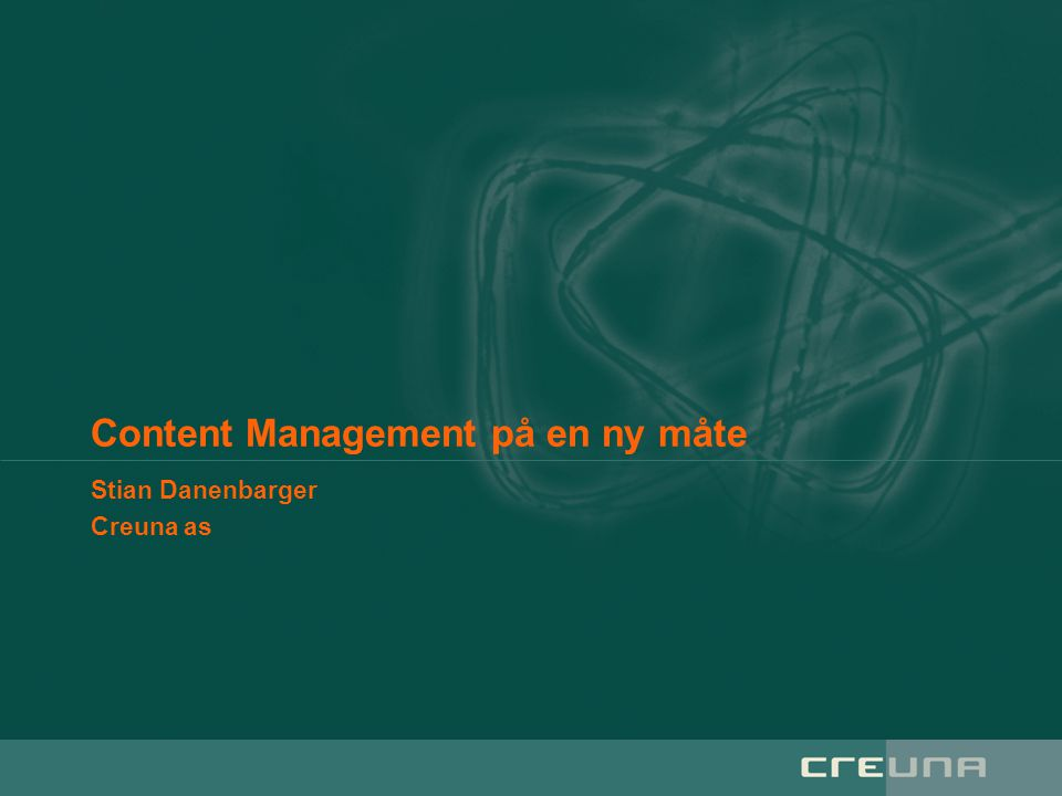Content Management på en ny måte Stian Danenbarger Creuna as