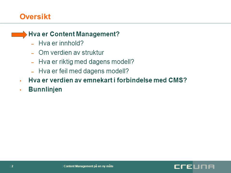 | Content Management på en ny måte| 2| 2 Oversikt • Hva er Content Management? – Hva er innhold? – Om verdien av struktur – Hva er riktig med dagens m