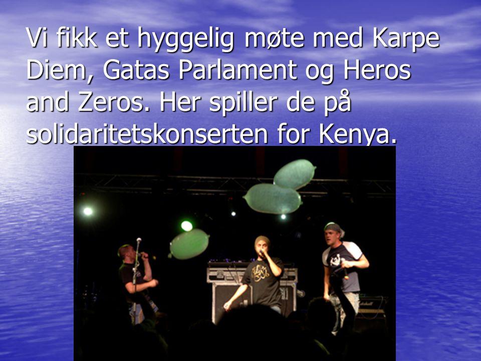 Vi fikk et hyggelig møte med Karpe Diem, Gatas Parlament og Heros and Zeros. Her spiller de på solidaritetskonserten for Kenya.